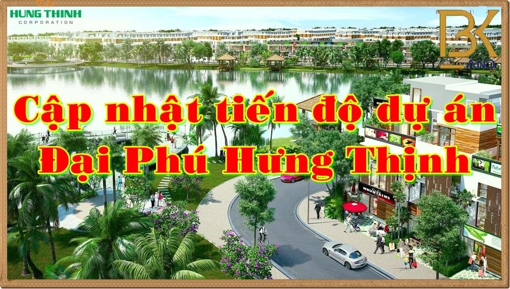 cap-nhat-tien-do-du-an-dai-phu-hung-thinh