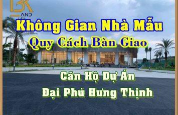 Không gian nhà mẫu và quy cách bàn giao căn hộ Đại Phú Hưng Thịnh 54