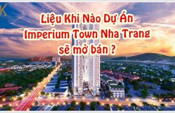 Liệu Khi Nào Thì Dự Án Imperium Town Nha Trang Mở Bán ? 1